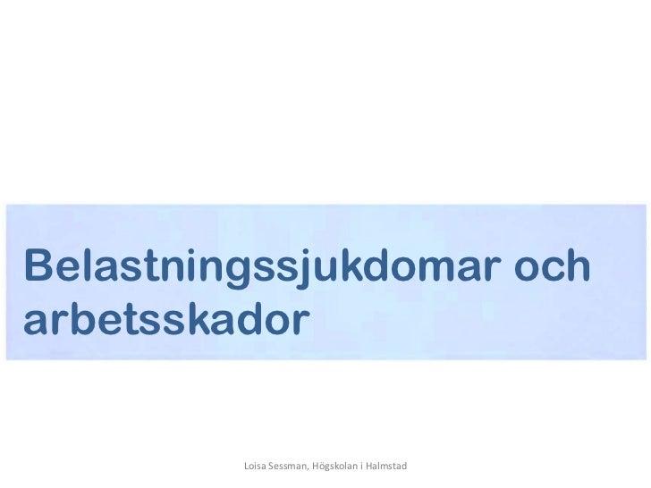 Belastningssjukdomar ocharbetsskador         Loisa Sessman, Högskolan i Halmstad