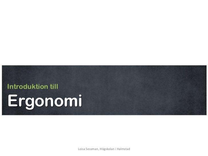 Introduktion tillErgonomi                    Loisa Sessman, Högskolan i Halmstad