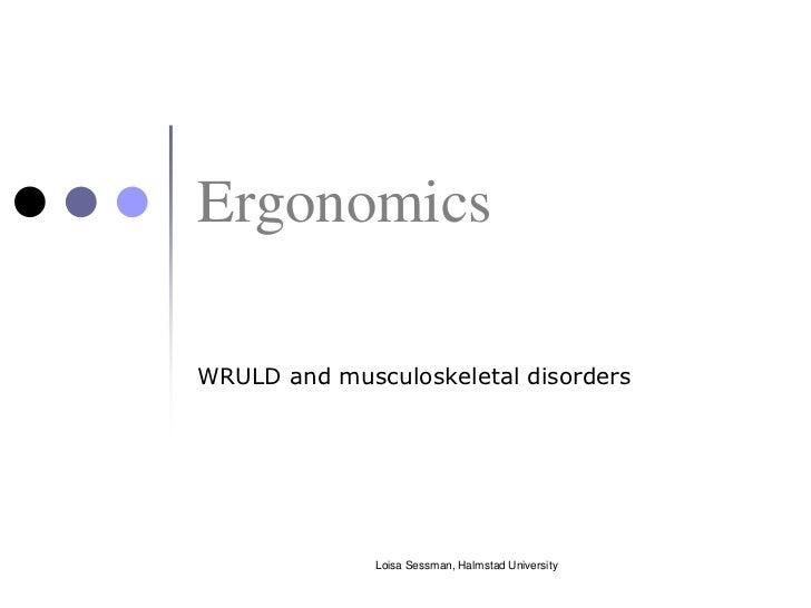 ErgonomicsWRULD and musculoskeletal disorders              Loisa Sessman, Halmstad University