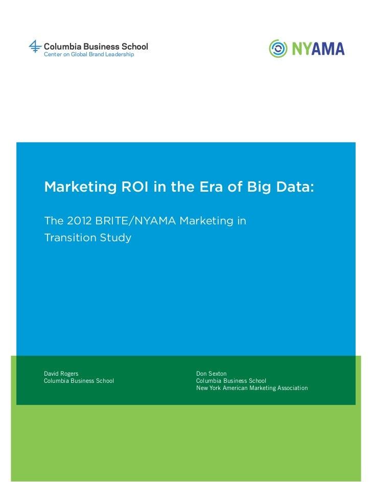 Center on Global Brand LeadershipMarketing ROI in the Era of Big Data:The 2012 BRITE/NYAMA Marketing inTransition StudyDav...