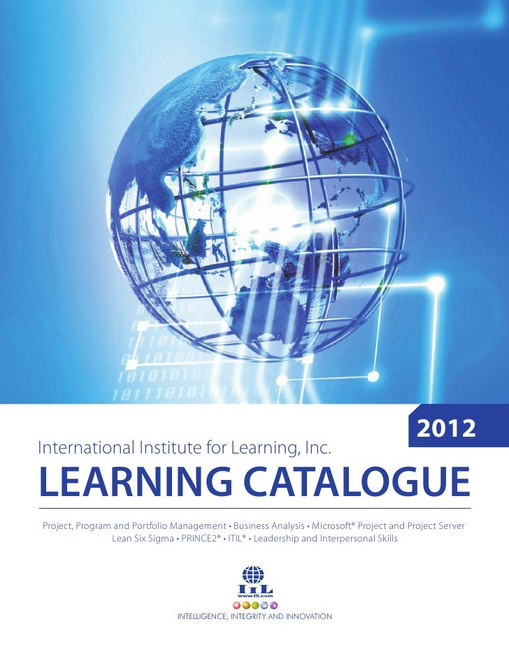 2012International Institute for Learning, Inc.LEARNING CATALOGUEProject, Program and Portfolio Management • Business Analy...