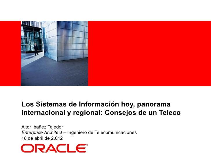 <Insert Picture Here>Los Sistemas de Información hoy, panoramainternacional y regional: Consejos de un TelecoAitor Ibañez ...