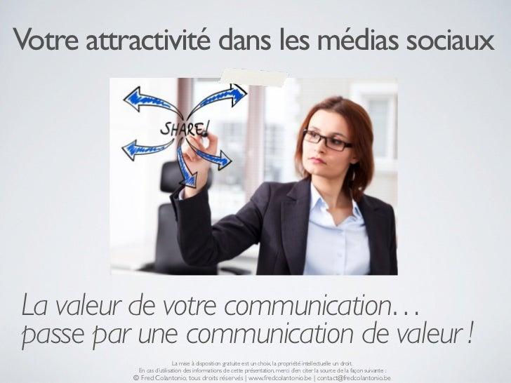 Votre attractivité dans les médias sociauxLa valeur de votre communication…passe par une communication de valeur !        ...