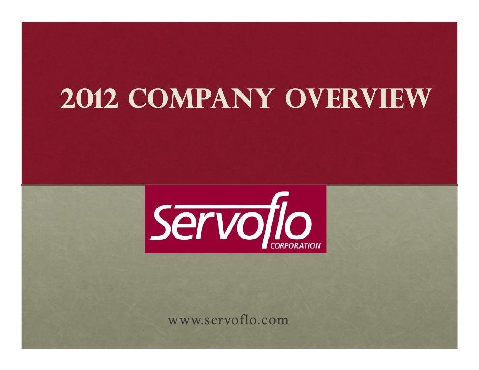 2012 Company Overview      www.servoflo.com