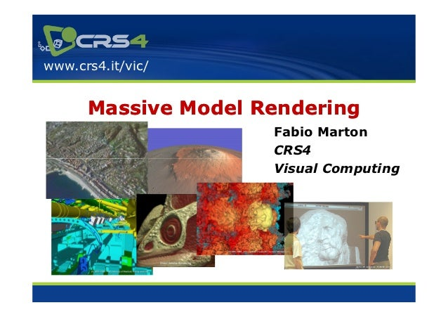 www.crs4.it/vic/      Massive Model Rendering                     Fabio Marton                     CRS4                   ...