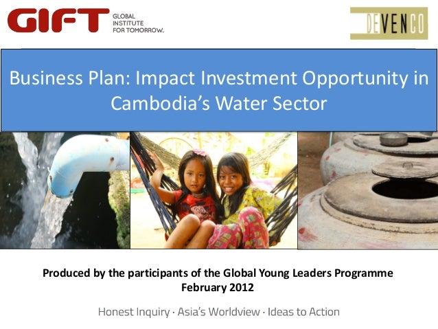 BusinessPlan:Imact InvestmentBusinessPlan:ImpactInvestmentOpportunityin    OpportunityinCambodia'sWater      ...