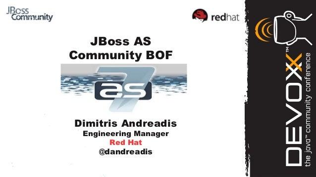 JBoss ASCommunity BOF   Your Logo HereDimitris Andreadis Engineering Manager       Red Hat    @dandreadis