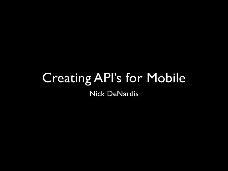 Creating API's for Mobile        Nick DeNardis
