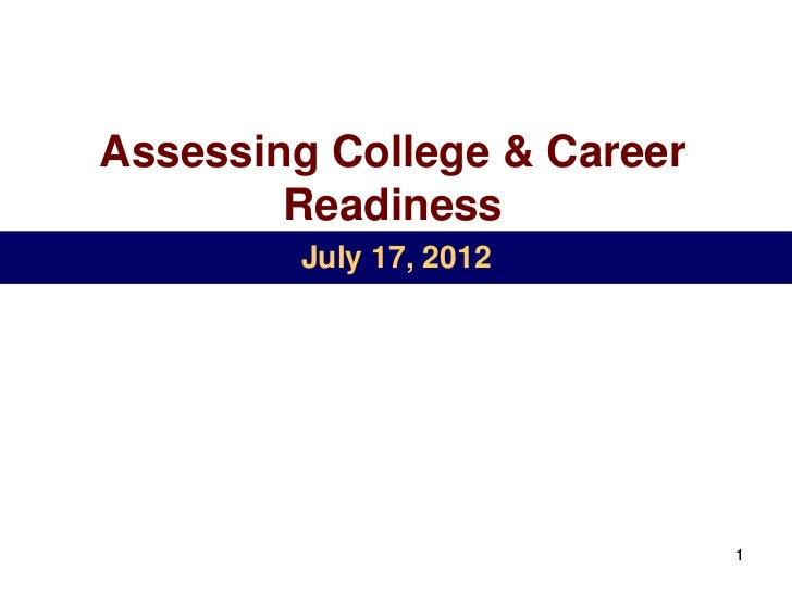 Assessing College & Career        Readiness        July 17, 2012                             1