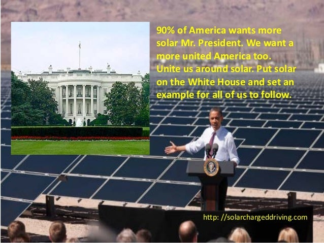 90% of America wants moresolar Mr. President. We want amore united America too.Unite us around solar. Put solaron the Whit...