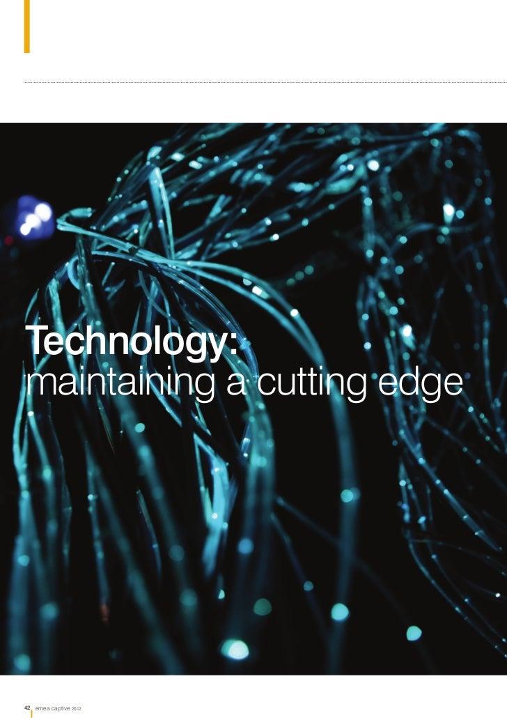 Technology:maintaining a cutting edge42 emea captive 2012