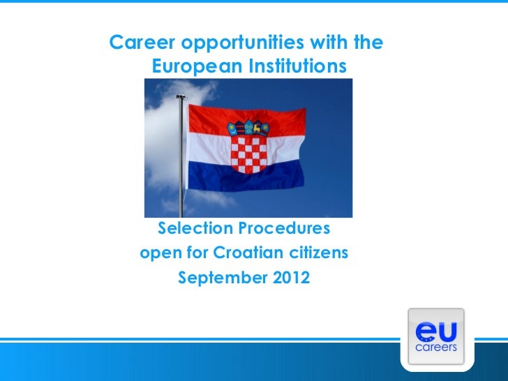 Career opportunities with the    European Institutions     Selection Procedures   open for Croatian citizens       Septemb...