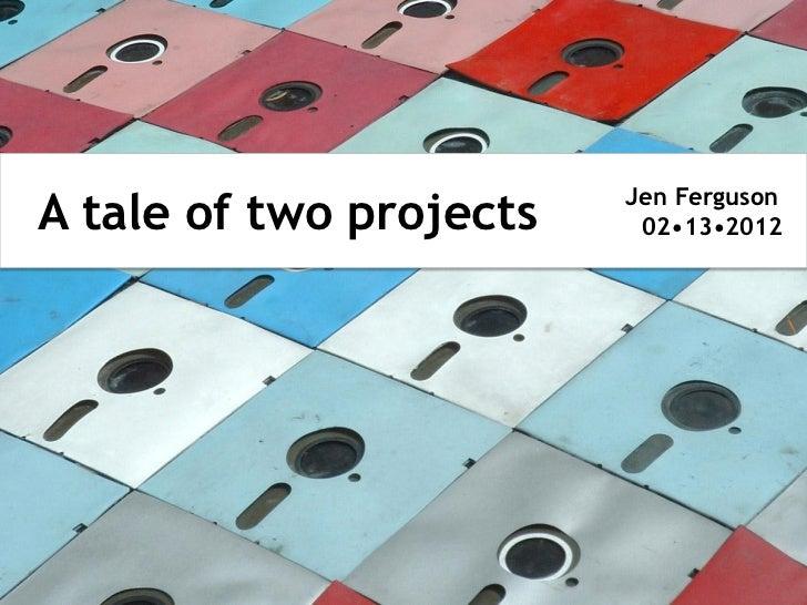 Jen FergusonA tale of two projects               Why                          02•13•2012