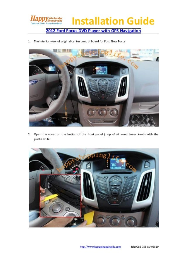 Installation Guide             2012 Ford Focus DVD Player with GPS Navigation1. The interior view of original center contr...