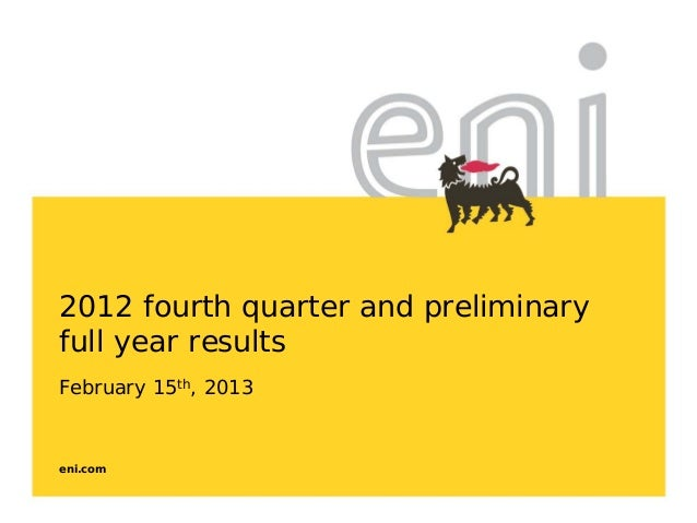 eni.com2012 fourth quarter and preliminaryfull year resultsFebruary 15th, 2013