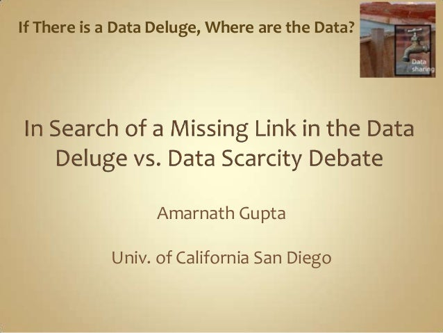 Amarnath GuptaUniv. of California San DiegoIf There is a Data Deluge, Where are the Data?