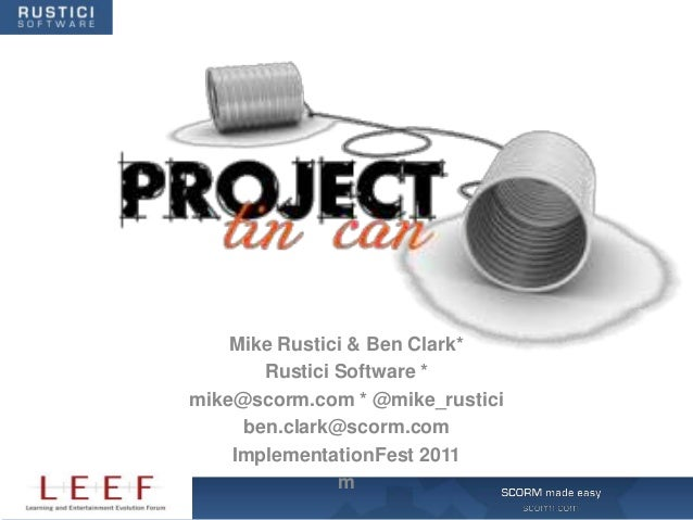 Mike Rustici & Ben Clark*       Rustici Software *mike@scorm.com * @mike_rustici     ben.clark@scorm.com    Implementation...