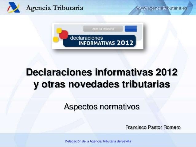 Declaraciones informativas 2012            y otras novedades tributarias                                     Aspectos norm...