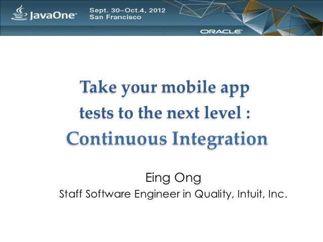 Take  your  mobile  app        tests  to  the  next  level  :    Continuous  Integration	                  Eing OngStaff S...