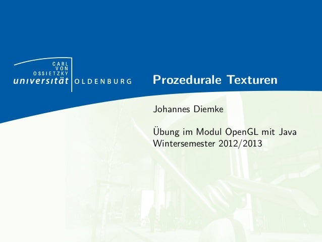 C A R L  V O N  O S S I E T Z K Y  Prozedurale Texturen  Johannes Diemke  Ubung im Modul OpenGL mit Java  Wintersemester ...