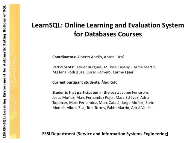 LearnSQL: Online Learning and Evaluation System            for Databases Courses       Coordinators: Alberto Abelló, Anton...