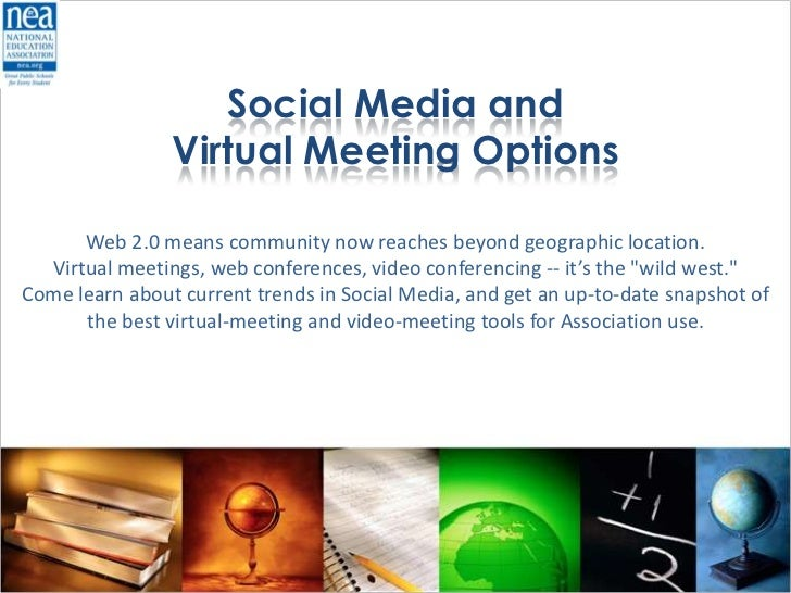 Social Media and                Virtual Meeting Options      Web 2.0 means community now reaches beyond geographic locatio...
