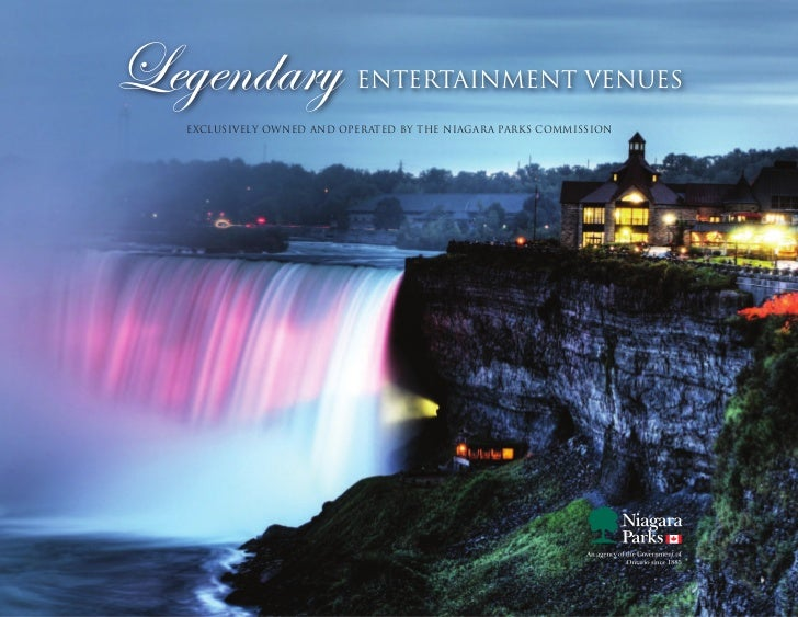 Legendary                 entertainment venues  EXCLUSIVELY OWNED AND OPERATED BY THE NIAGARA PARKS COMMISSION