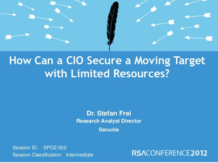 How Can a CIO Secure a Moving Target      with Limited Resources?                                Dr. Stefan Frei          ...