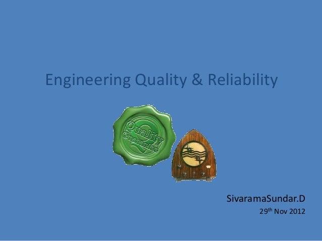Engineering Quality & Reliability                         SivaramaSundar.D                               29th Nov 2012