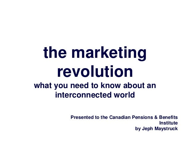 the marketing    revolutionwhat you need to know about an     interconnected world         Presented to the Canadian Pensi...