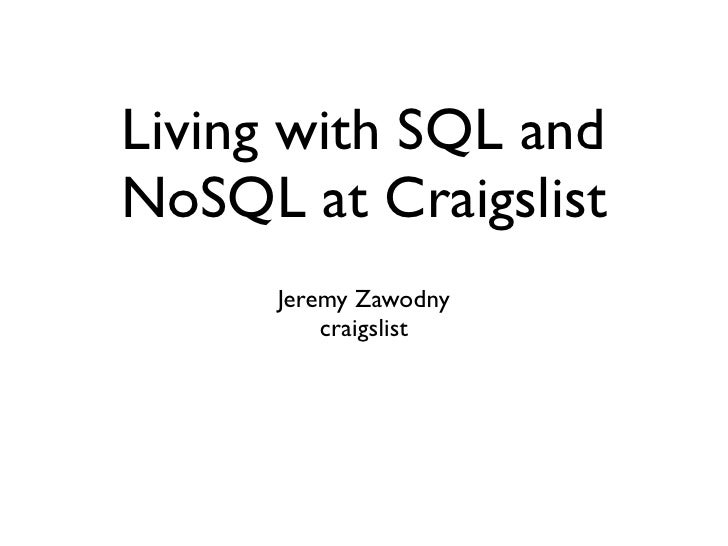 Living with SQL andNoSQL at Craigslist      Jeremy Zawodny          craigslist