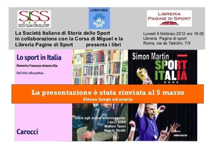 La Società Italiana di Storia dello Sport                    Lunedì 6 febbraio 2012 ore 18.00in collaborazione con la Cors...