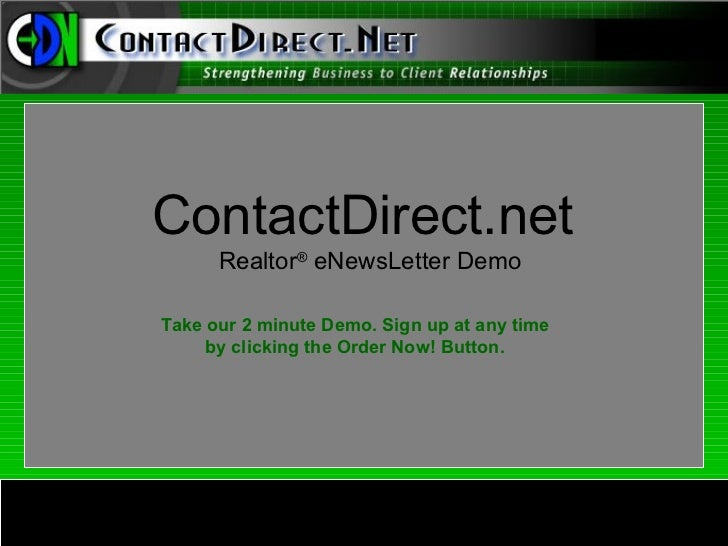 ContactDirect.net      Realtor® eNewsLetter DemoTake our 2 minute Demo. Sign up at any time     by clicking the Order Now!...