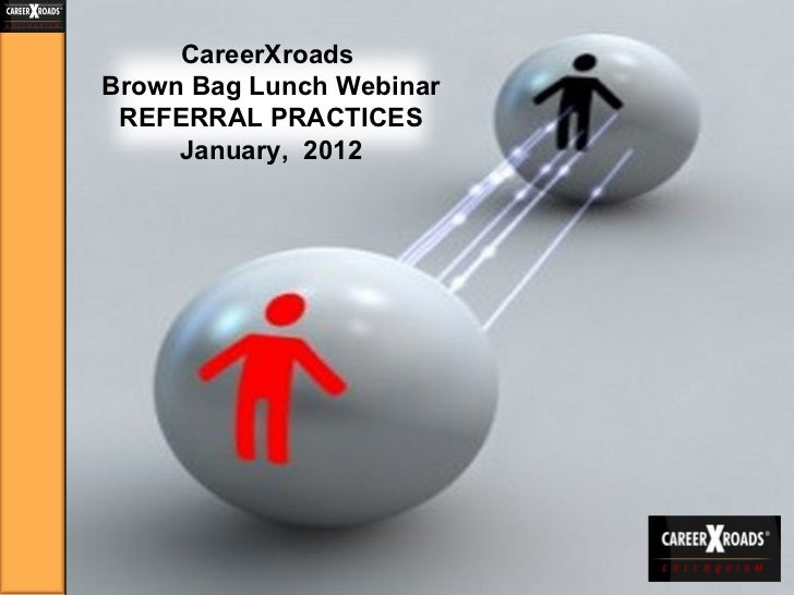 F rom the Offer to the Seat,  It's the 'Lack of Love Tour' CareerXroads  Brown Bag Lunch Webinar REFERRAL PRACTICES Januar...
