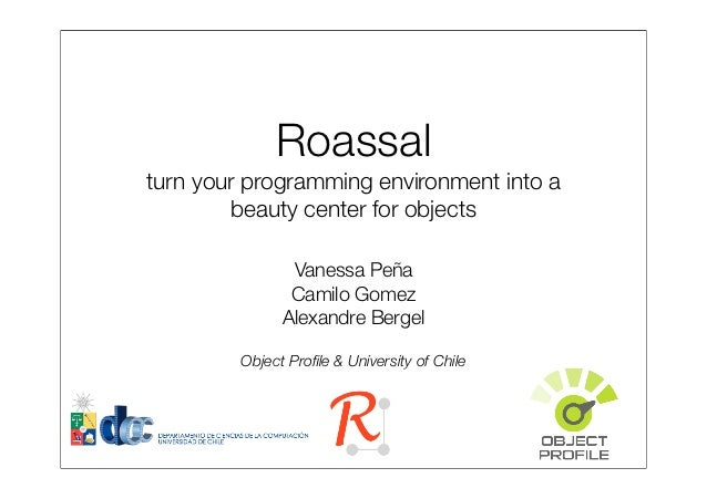 Roassalturn your programming environment into a         beauty center for objects                Vanessa Peña             ...