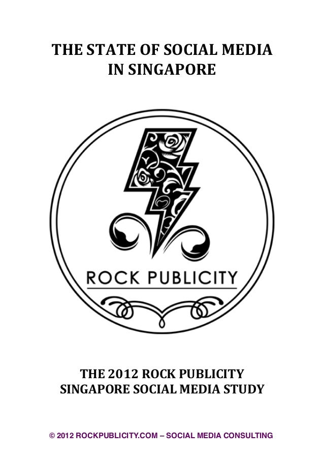 THE	  STATE	  OF	  SOCIAL	  MEDIA	           IN	  SINGAPORE     THE	  2012	  ROCK	  PUBLICITY  SINGAPORE	  SOCIAL	  MEDIA	...