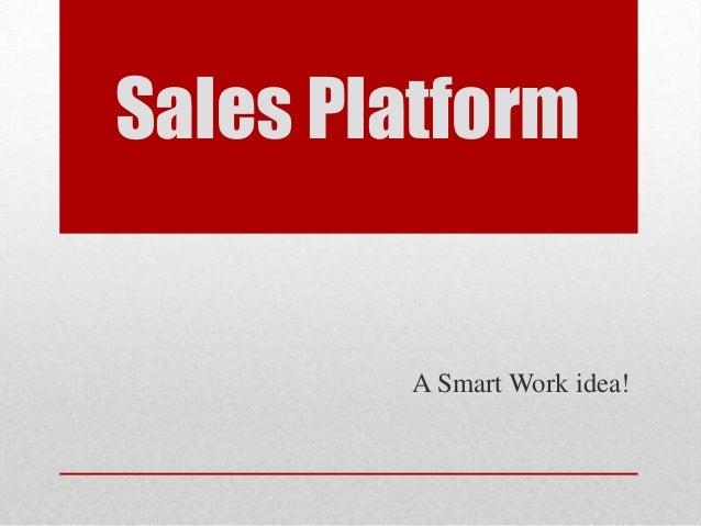 Sales Platform        A Smart Work idea!