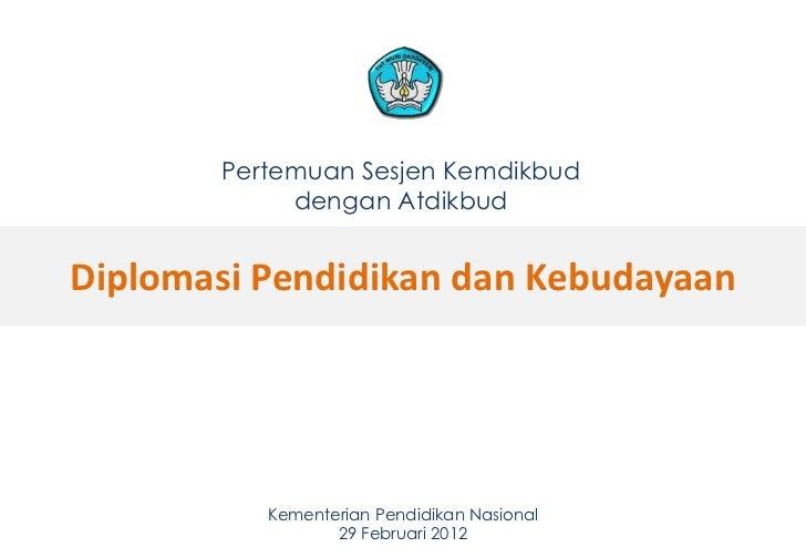 Pertemuan Sesjen Kemdikbud            dengan AtdikbudDiplomasi Pendidikan dan Kebudayaan          Kementerian Pendidikan N...
