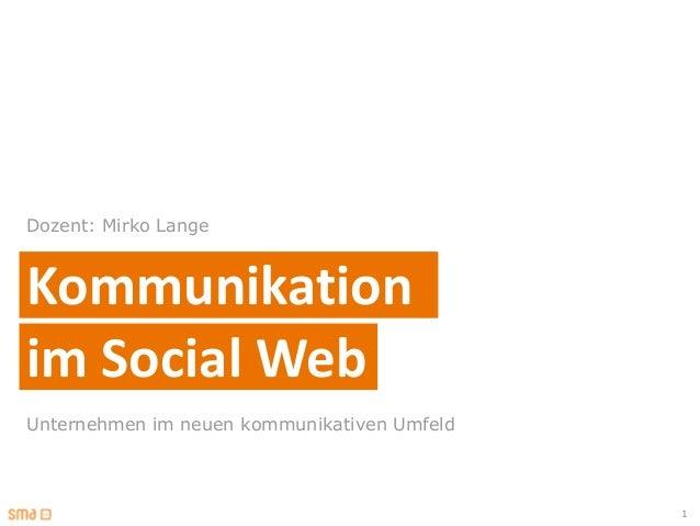 Dozent: Mirko LangeKommunikationim Social WebUnternehmen im neuen kommunikativen Umfeld                                   ...