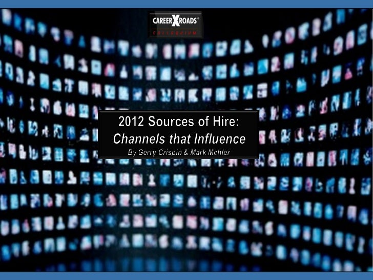 2012 CareerXroads Source of Hire: Channels of Influence