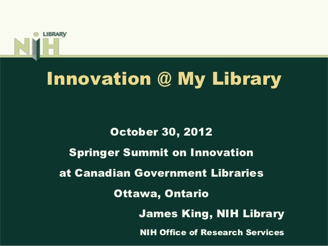 Innovation @ My Library        October 30, 2012  Springer Summit on Innovation at Canadian Government Libraries         Ot...