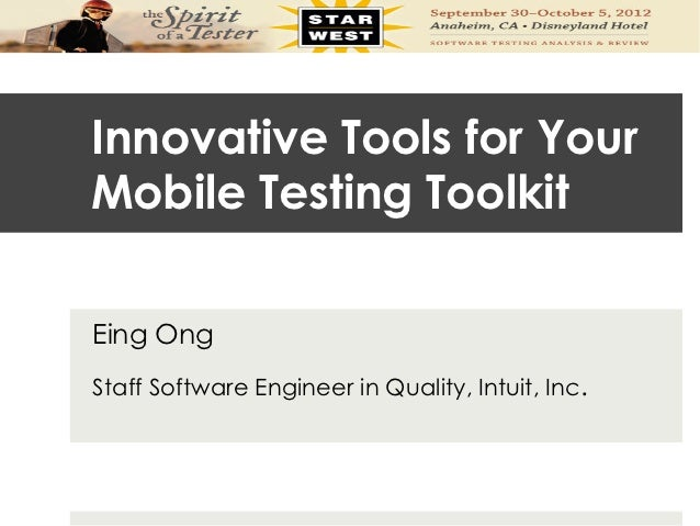 Innovative Tools for YourMobile Testing ToolkitEing OngStaff Software Engineer in Quality, Intuit, Inc.