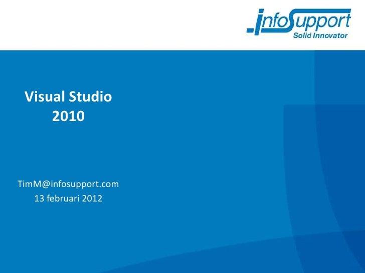 Visual Studio     2010TimM@infosupport.com   13 februari 2012