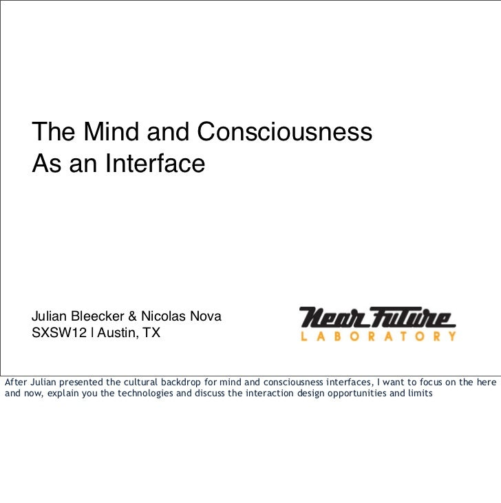 The Mind and Consciousness     As an Interface     Julian Bleecker & Nicolas Nova     SXSW12 | Austin, TXAfter Julian pres...