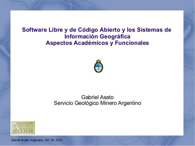 Gabriel Asato, Argentina, IGC 34, 2012 Software Libre y de Código Abierto y los Sistemas de Información Geográfica Aspecto...