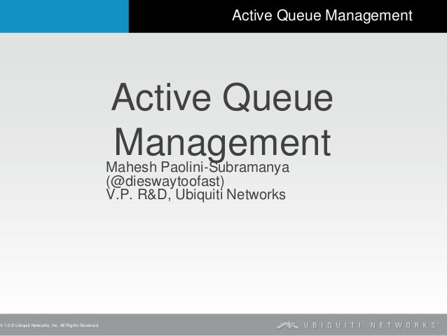 V 1.0 © Ubiquiti Networks, Inc. All Rights Reserved  Active Queue Management  Active Queue Management  Mahesh Paolini-Subr...