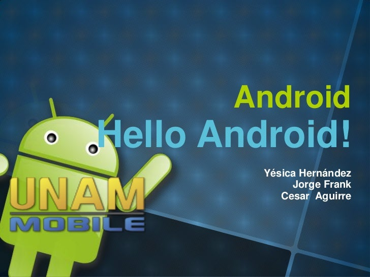AndroidHello Android!         Yésica Hernández              Jorge Frank            Cesar Aguirre