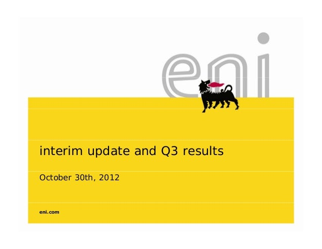 interim update and Q3 resultsOctober 30th, 2012eni.com