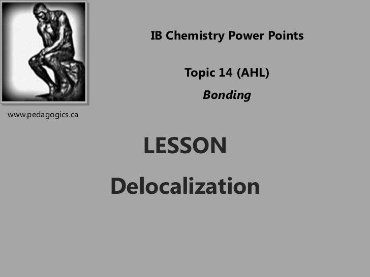 IB Chemistry Power Points                            Topic 14 (AHL)                               Bondingwww.pedagogics.ca...