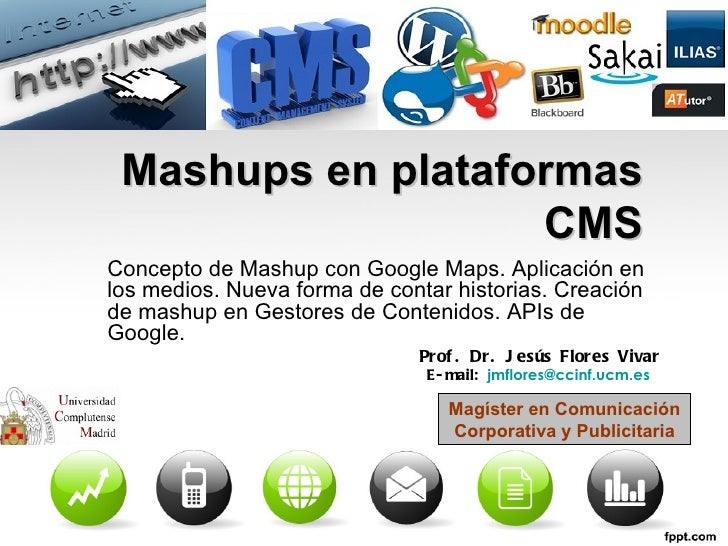 Mashups en plataformas                   CMSConcepto de Mashup con Google Maps. Aplicación enlos medios. Nueva forma de co...